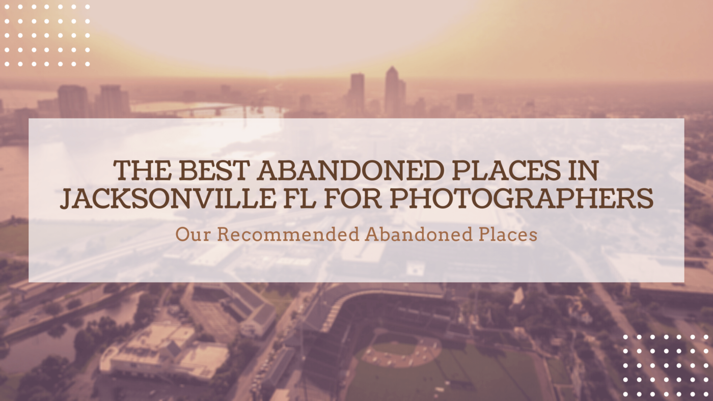 abandoned places in jacksonville fl for photographers